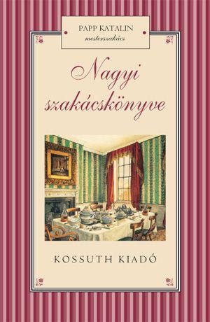 Nagyi szakácskönyve - Papp Katalin |