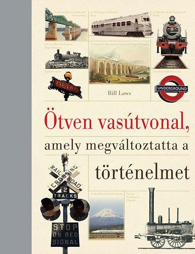 Ötven vasútvonal, amely megváltoztatta a történelmet - Bill Laes pdf epub