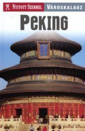 Peking - Nyitott Szemmel - Városkalauz