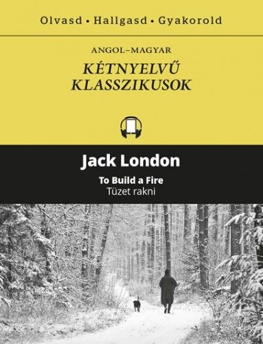 Jack London - Tüzet rakni - To Bulid a Fire
