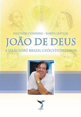 Joao De Deus - A világhírű brazil gyógyítómédium - Karen Leffler  