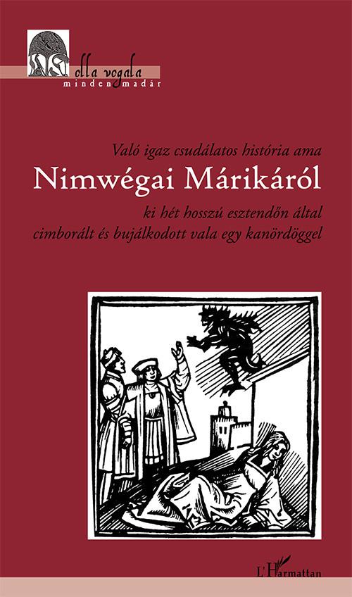 Való igaz csudálatos história ama Nimwégai Márikáról ki hét hosszú esztendőn által cimborált és bujálkodott vala egy kanördöggel