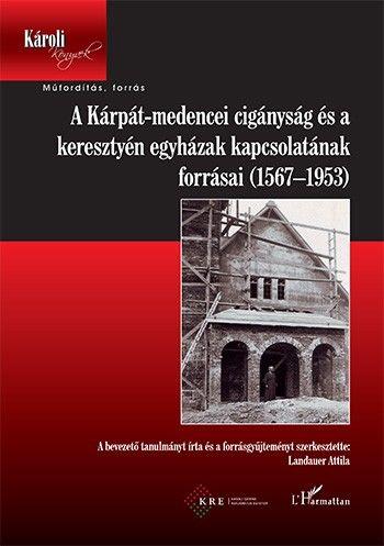 A Kárpát-medencei cigányság és a keresztyén egyházak kapcsolatának forrásai (1567-1953)