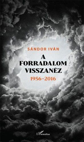 A forradalom visszanéz 1956 - 2016 - Sándor Iván pdf epub