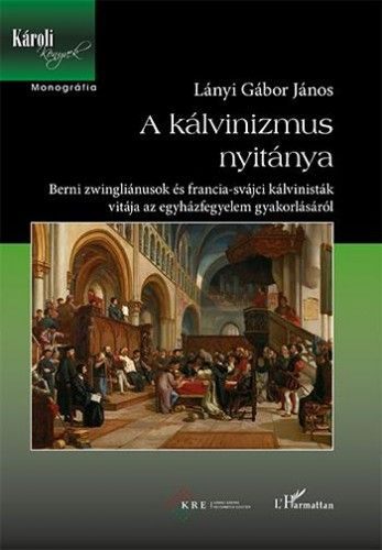 A kálvinizmus nyitánya – Berni zwingliánusok és francia-svájci kálvinisták vitája az egyházfegyelem gyakorlásáról