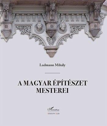A magyar építészet mesterei (2. javított kiadás)