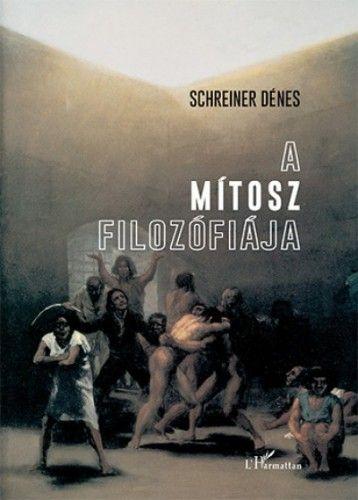 A mítosz filozófiája - Tanulmányok az őrületről és a rettenetről, a felejtésről és a halálról