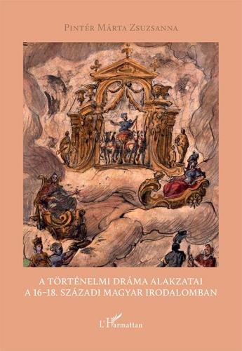 A történelmi dráma alakzatai a 16–18. századi magyar irodalomban