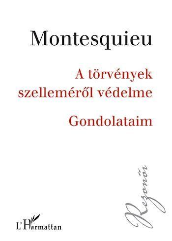 A törvények szelleméről védelme – Gondolataim - Charles-Louis Montesquieu |