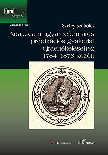 Adatok a magyar református prédikációs gyakorlat újraértékeléséhez 1784-1878 között