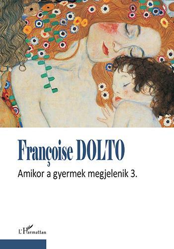 Amikor a gyermek megjelenik 3. - Francoise Dolto pdf epub