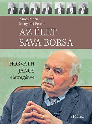 Az élet sava-borsa – Horváth János életregénye - Zsiros Mária pdf epub