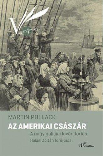 Az amerikai császár - A nagy galíciai kivándorlás - Martin Pollack pdf epub