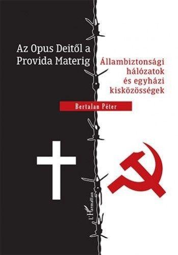 Az Opus Deitől a Provida Materig - Állambiztonsági hálózatok és egyházi kisközösségek
