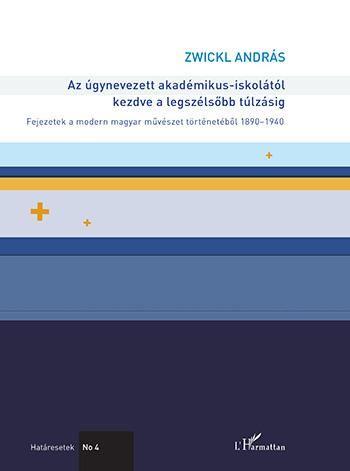 Az úgynevezett akadémikus-iskolától kezdve a legszélsőbb túlzásig – Fejezetek a modern magyar művészet történetéből 1890–1940