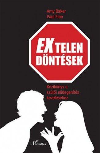EXtelen döntések – Kézikönyv a szülői elidegenítés kezeléséhez - Amy Baker–Paul Fine |