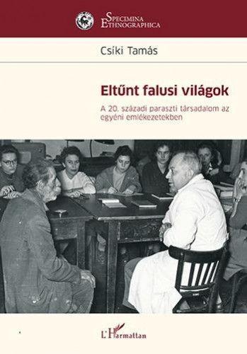 Eltűnt falusi világok - A 20. századi paraszti társadalom az egyéni emlékezetekben
