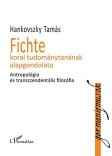 Fichte korai tudománytanának alapgondolata - Hankovszky Tamás pdf epub