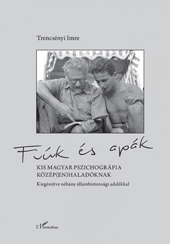 Fiúk és apák – Kis magyar pszichográfia közép(en)haladóknak, kiegészítve néhány állambiztonsági adalékkal