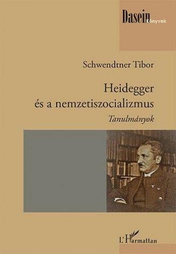 Heidegger és a nemzetiszocializmus - Schwendtner Tibor |