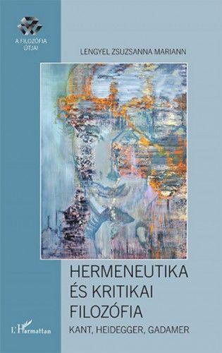 Hermeneutika és kritikai filozófia – Kant, Heidegger, Gadamer