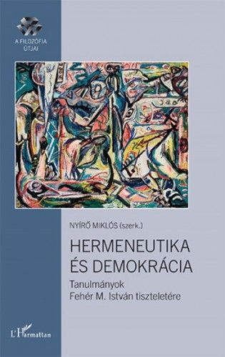 Hermeneutika és demokrácia – Tanulmányok Fehér M. István tiszteletére
