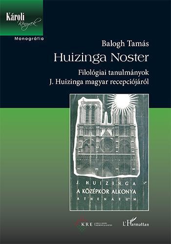 Huizinga Noster - Filológiai tanulmányok J. Huizinga magyar recepciójáról - Balogh Tamás pdf epub