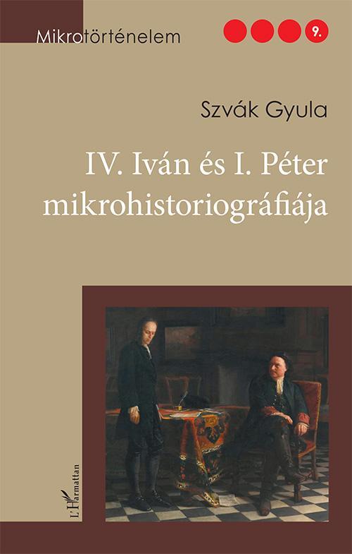 IV. Iván és I. Péter mikrohistoriográfiája