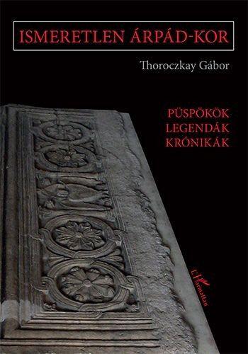 Ismeretlen Árpád-kor - Thoroczkay Gábor pdf epub