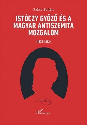 Istóczy Győző és a magyar antiszemita mozgalom (1875–1892)