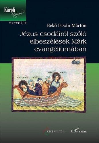 Jézus csodáiról szóló elbeszélések Márk evangéliumában - Bekő István Márton pdf epub