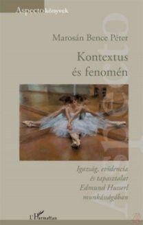 Kontextus és fenomén - Igazság, evidencia és tapasztalat Edmund Husserl munkásságában