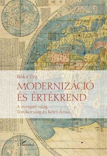Modernizáció és értékrend - A nyugati világ, Törökország és Kelet-Ázsia - Bóka Éva |