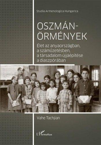Oszmán-örmények – Élet az anyaországban, a száműzetésben, a társadalom újjáépítése a diaszpórában