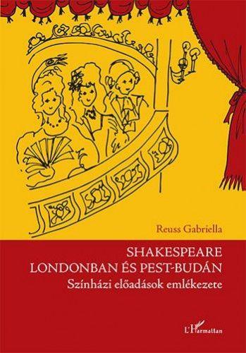 Shakespeare Londonban és Pest-Budán - Színházi előadások emlékezete - Reuss Gabriella pdf epub