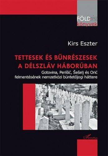 Tettesek és bűnrészesek a délszláv háborúban – Gotovina, Perišić, Šešelj és Orić felmentésének nemzetközi büntetőjogi háttere