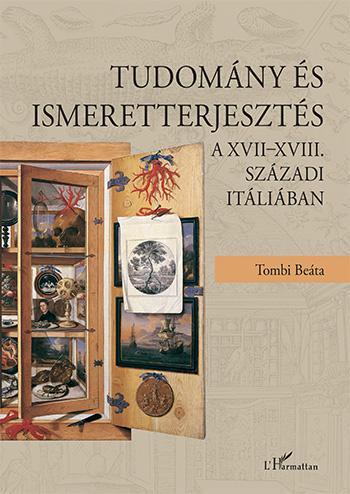 Tudomány és ismeretterjesztés a XVII–XVIII. századi Itáliában - Tombi Beáta |