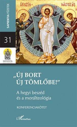 """Papp Miklós - """"Új bort új tömlőbe""""– A hegyi beszéd és a morálteológia"""