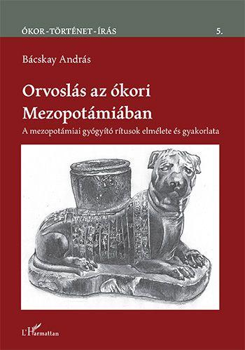 Orvoslás az ókori Mezopotámiában – A mezopotámiai gyógyító rítusok elmélete és gyakorlata