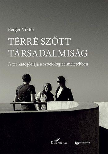 Térré szőtt társadalmiság – A tér kategóriája a szociológiaelméletekben - Berger Viktor |