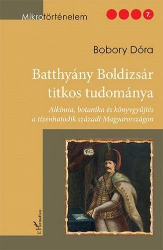 Batthyány Boldizsár titkos tudománya - Bobory Dóra |
