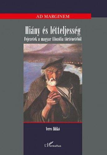 Hiány és létteljesség - Fejezetek a magyar filozófia történetéből - Veres Ildikó pdf epub
