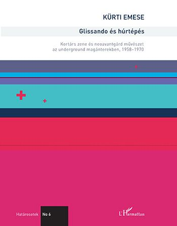 Glissando és húrtépés – Kortárs zene és neoavantgárd művészet az underground magánterekben, 1958–1970 - Kürti Emese pdf epub
