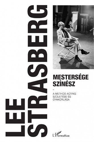 Mestersége színész – A Method acting születése és gyakorlása - Lee Strasberg  
