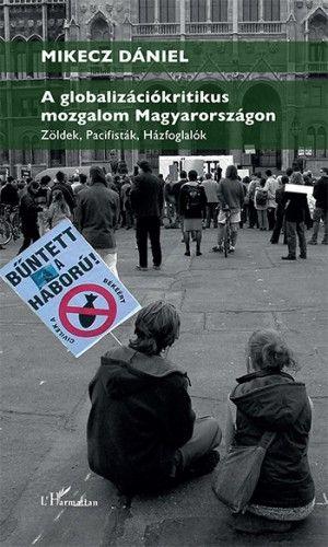 A globalizációkritikus mozgalom Magyarországon – Zöldek, pacifisták, házfoglalók