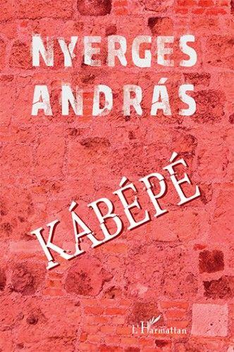 KÁBÉPÉ - Nyerges András pdf epub