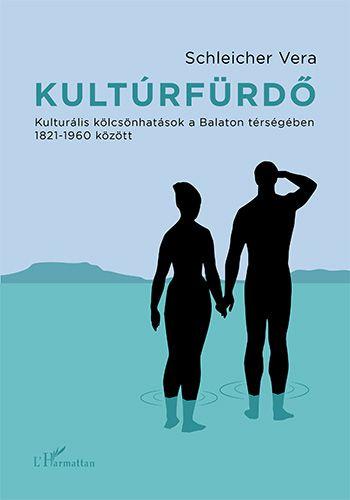 Kultúrfürdő – Kulturális kölcsönhatások a Balaton térségében 1821–1960 között