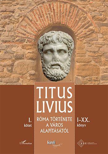 Róma története a Város alapításától (I–XX. könyv) – I. kötet