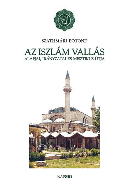 Az iszlám vallás alapjai, irányzatai és misztikus útja