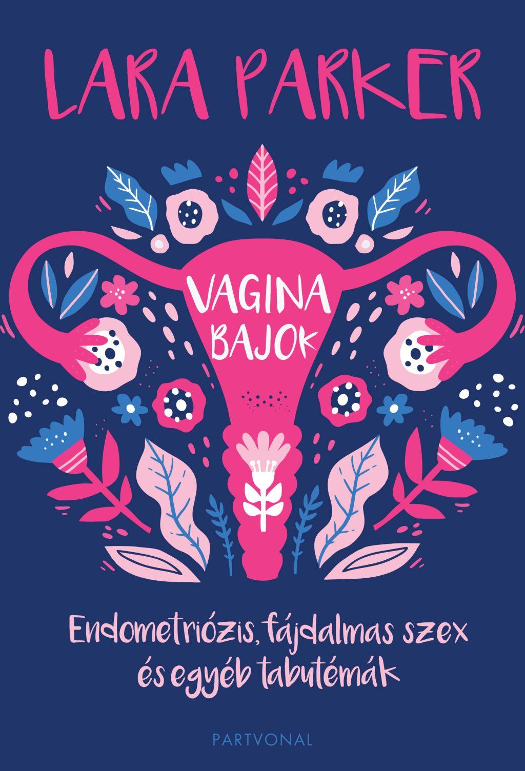 Vaginabajok - Endometriózis, fájdalmas szex és egyéb tabutémák